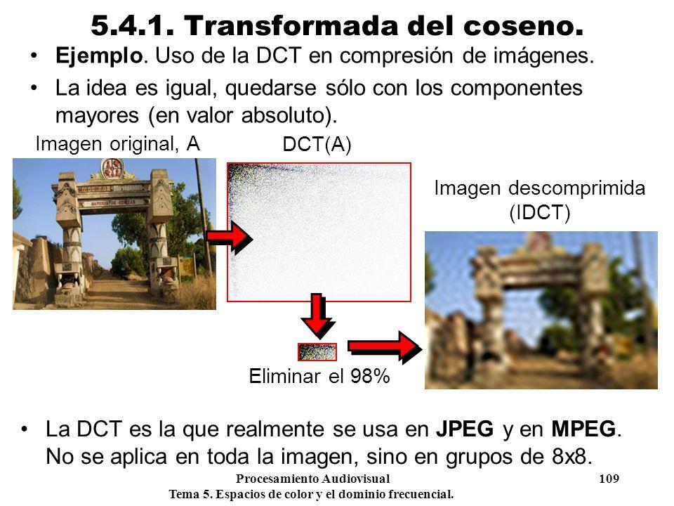 Procesamiento Audiovisual 109 Tema 5. Espacios de color y el dominio frecuencial. 5.4.1. Transformada del coseno. Ejemplo. Uso de la DCT en compresión