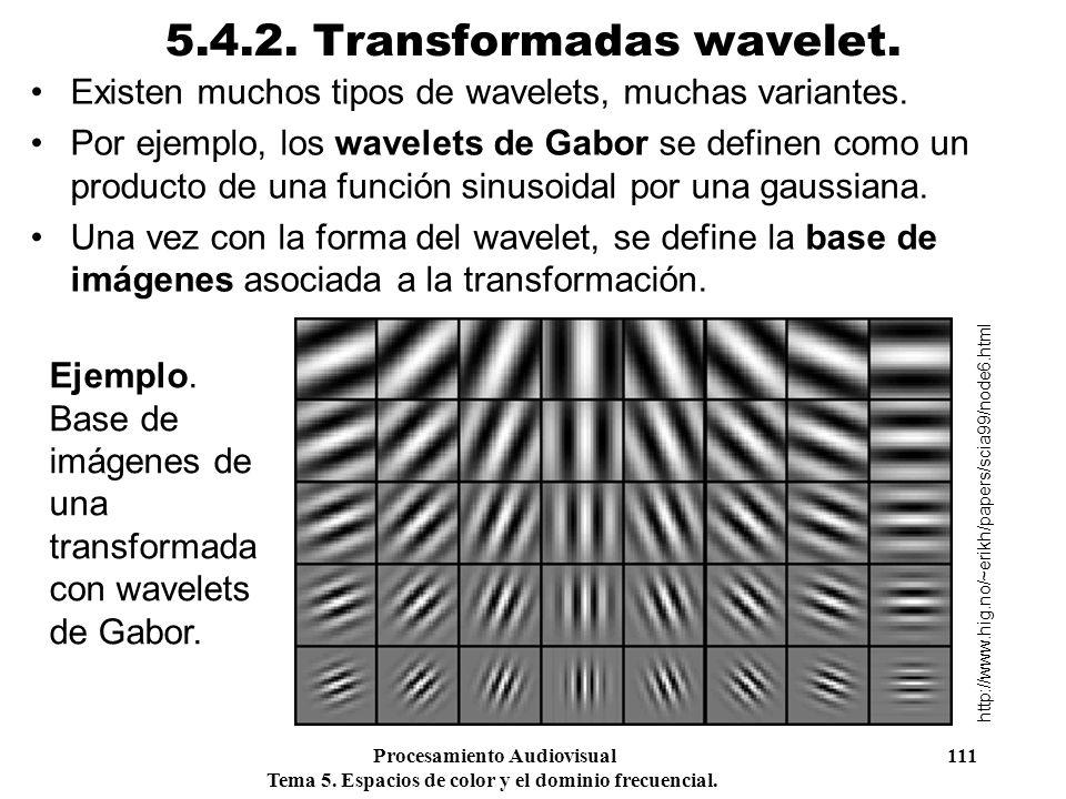 Procesamiento Audiovisual 111 Tema 5. Espacios de color y el dominio frecuencial. 5.4.2. Transformadas wavelet. Existen muchos tipos de wavelets, much