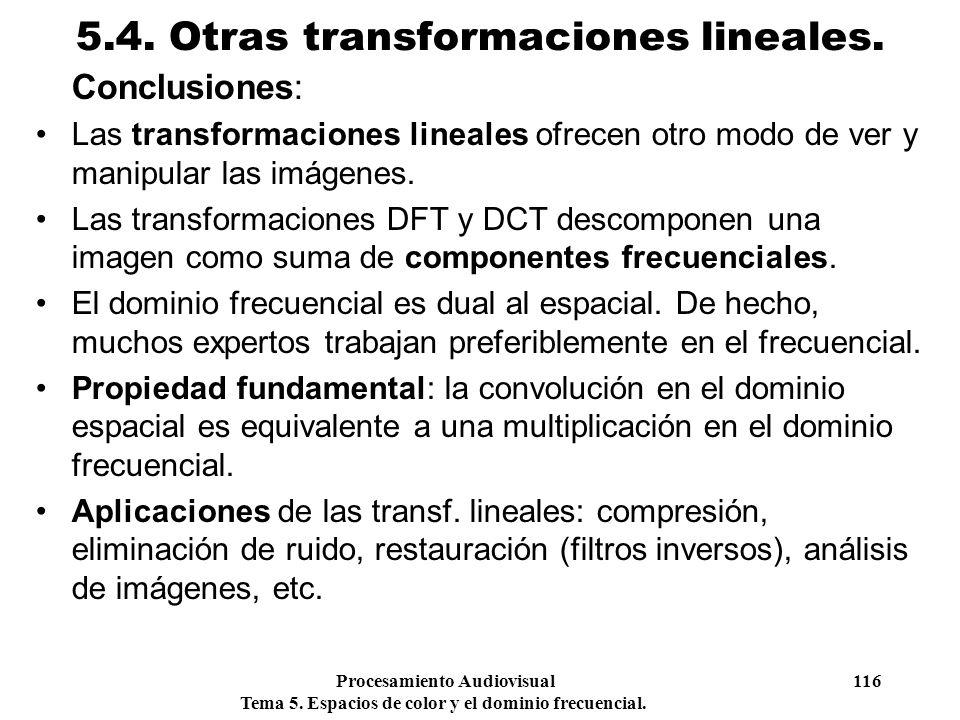 Procesamiento Audiovisual 116 Tema 5. Espacios de color y el dominio frecuencial. 5.4. Otras transformaciones lineales. Conclusiones: Las transformaci