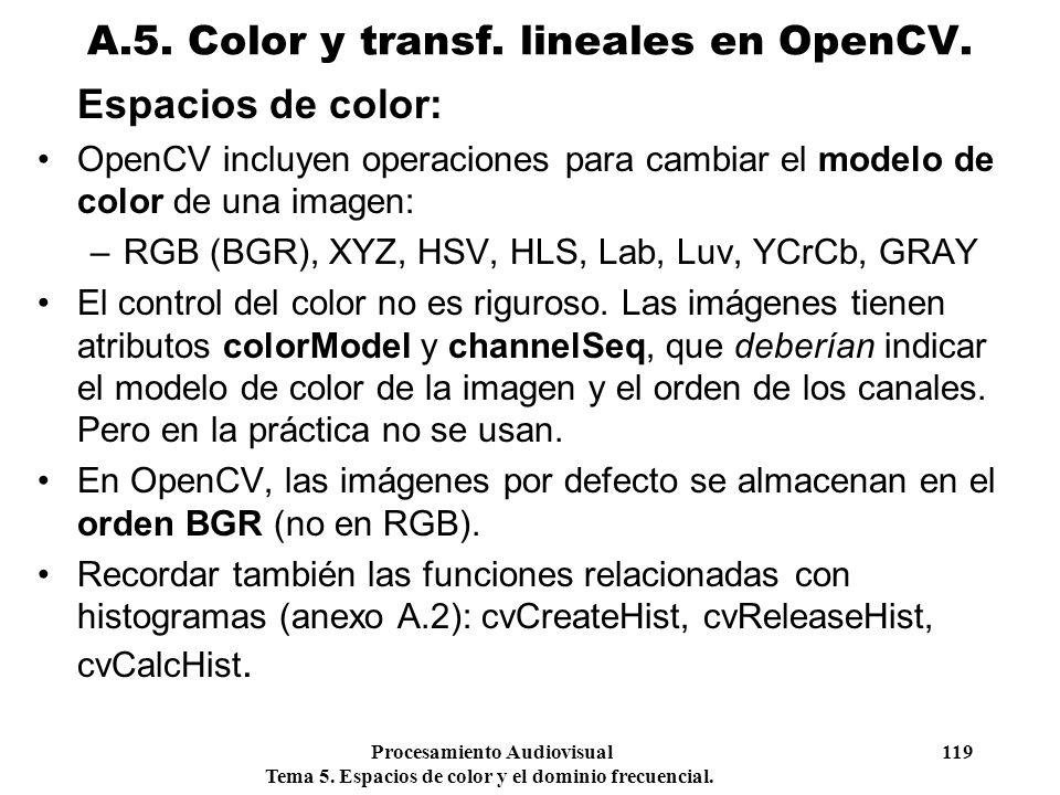 Procesamiento Audiovisual 119 Tema 5. Espacios de color y el dominio frecuencial. Espacios de color: OpenCV incluyen operaciones para cambiar el model