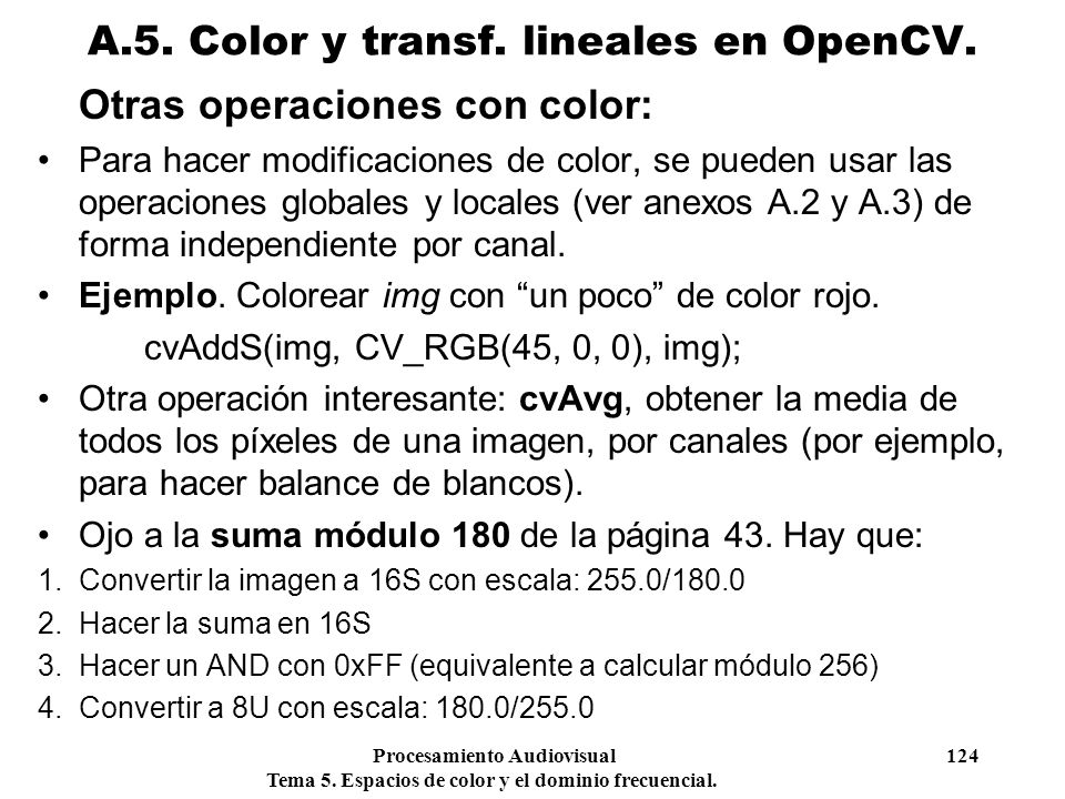 Procesamiento Audiovisual 124 Tema 5. Espacios de color y el dominio frecuencial. Otras operaciones con color: Para hacer modificaciones de color, se