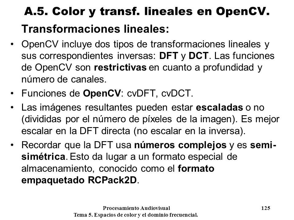 Procesamiento Audiovisual 125 Tema 5. Espacios de color y el dominio frecuencial. Transformaciones lineales: OpenCV incluye dos tipos de transformacio