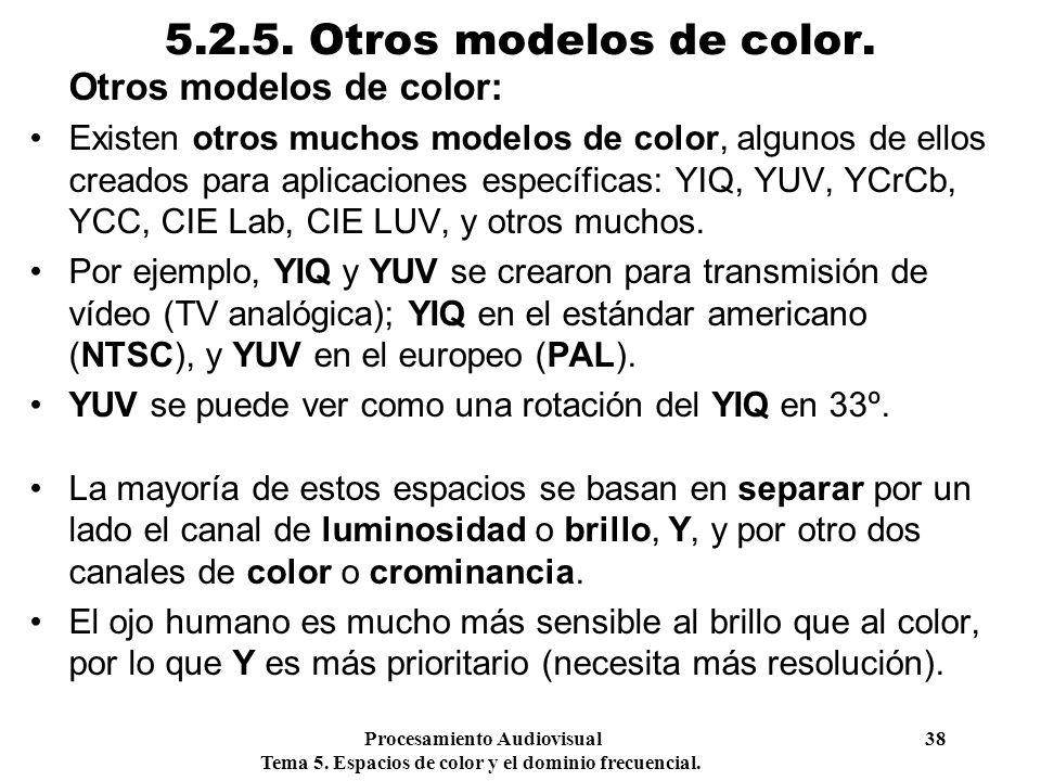 Procesamiento Audiovisual 38 Tema 5. Espacios de color y el dominio frecuencial. 5.2.5. Otros modelos de color. Otros modelos de color: Existen otros