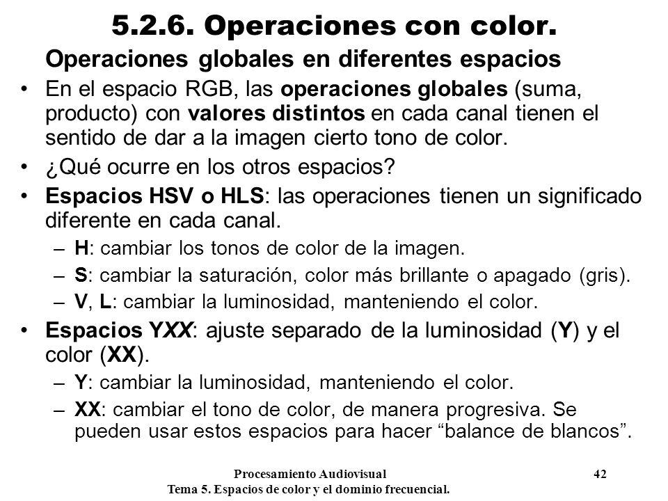 Procesamiento Audiovisual 42 Tema 5. Espacios de color y el dominio frecuencial. 5.2.6. Operaciones con color. Operaciones globales en diferentes espa