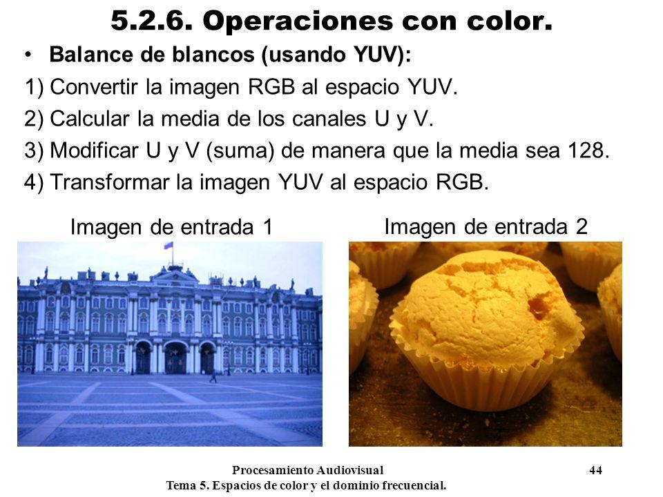 Procesamiento Audiovisual 44 Tema 5. Espacios de color y el dominio frecuencial. 5.2.6. Operaciones con color. Balance de blancos (usando YUV): 1) Con