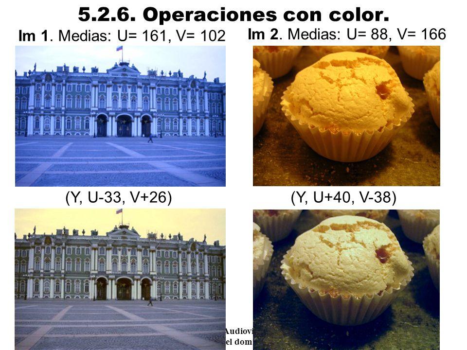 Procesamiento Audiovisual 45 Tema 5. Espacios de color y el dominio frecuencial. 5.2.6. Operaciones con color. Ejemplo. Im 1. Medias: U= 161, V= 102 (