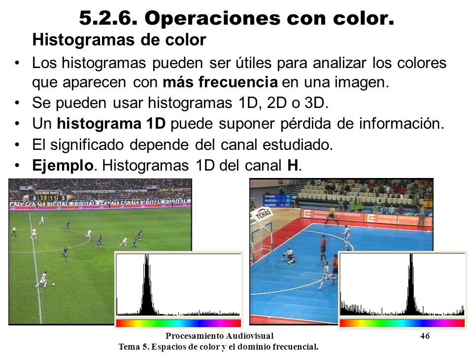 Procesamiento Audiovisual 46 Tema 5. Espacios de color y el dominio frecuencial. 5.2.6. Operaciones con color. Histogramas de color Los histogramas pu