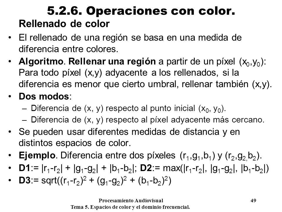 Procesamiento Audiovisual 49 Tema 5. Espacios de color y el dominio frecuencial. 5.2.6. Operaciones con color. Rellenado de color El rellenado de una