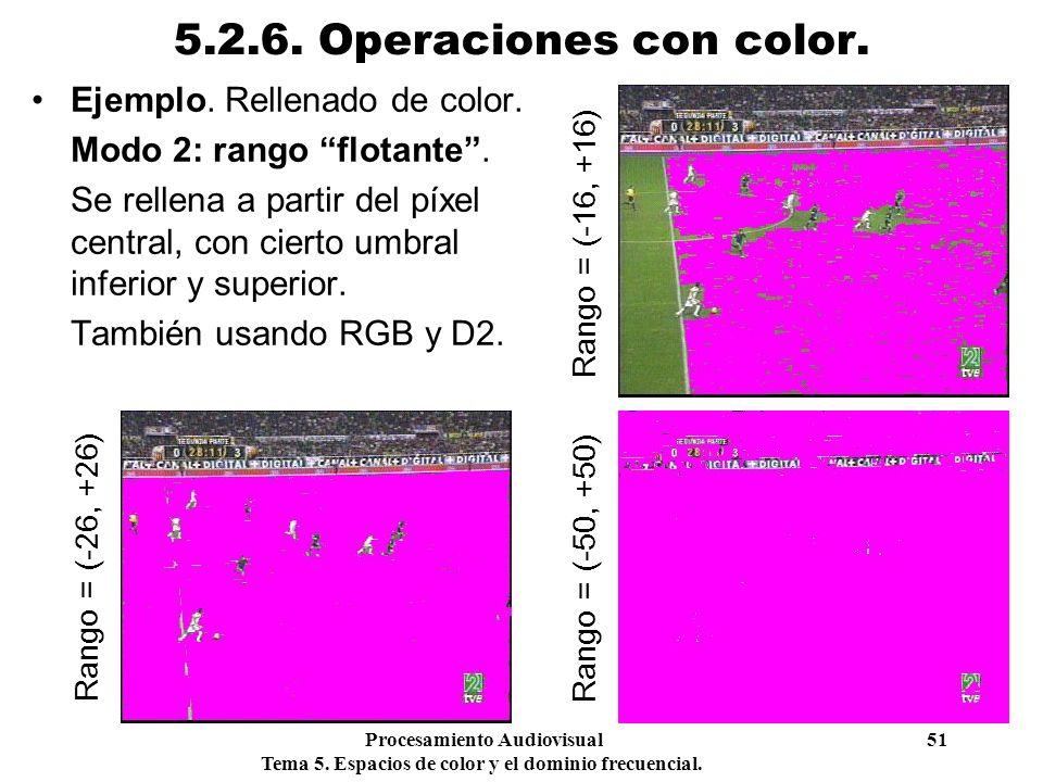 Procesamiento Audiovisual 51 Tema 5. Espacios de color y el dominio frecuencial. 5.2.6. Operaciones con color. Ejemplo. Rellenado de color. Modo 2: ra