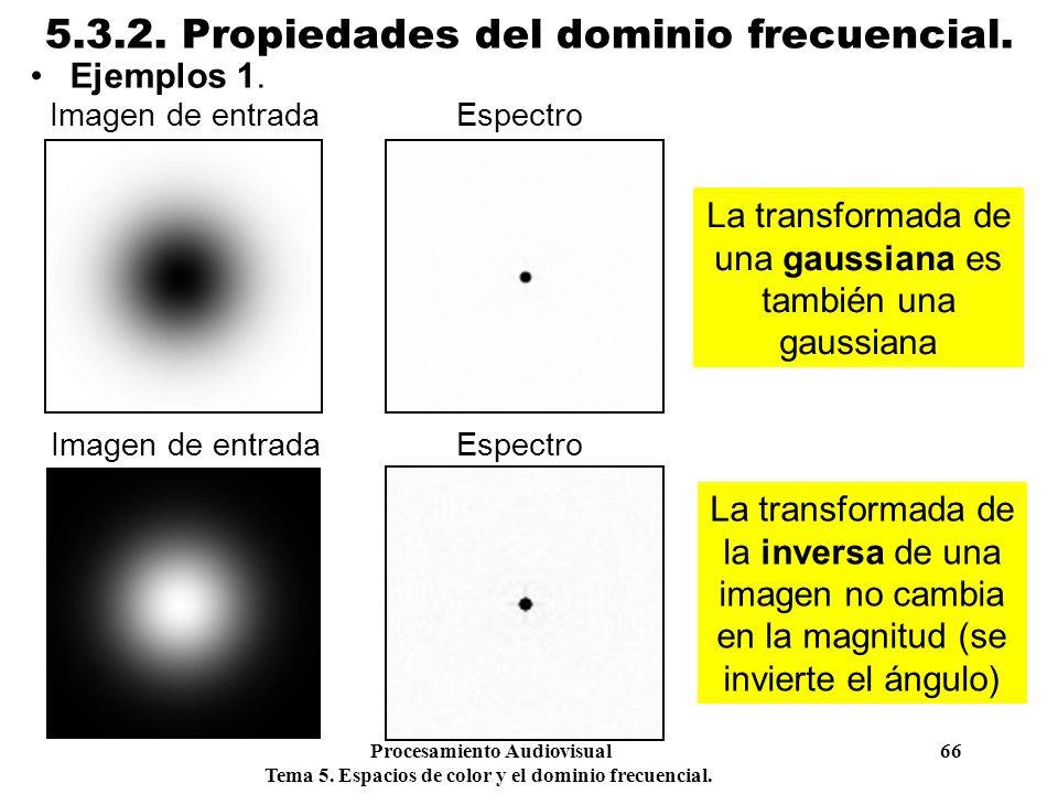 Procesamiento Audiovisual 66 Tema 5. Espacios de color y el dominio frecuencial. 5.3.2. Propiedades del dominio frecuencial. Ejemplos 1. La transforma