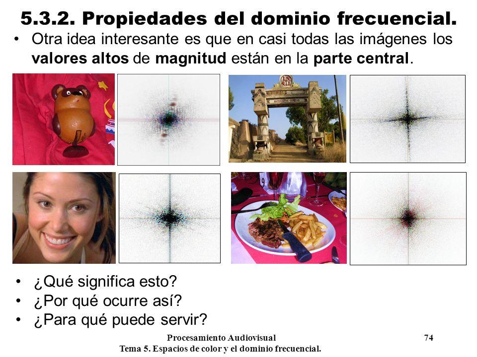Procesamiento Audiovisual 74 Tema 5. Espacios de color y el dominio frecuencial. 5.3.2. Propiedades del dominio frecuencial. Otra idea interesante es