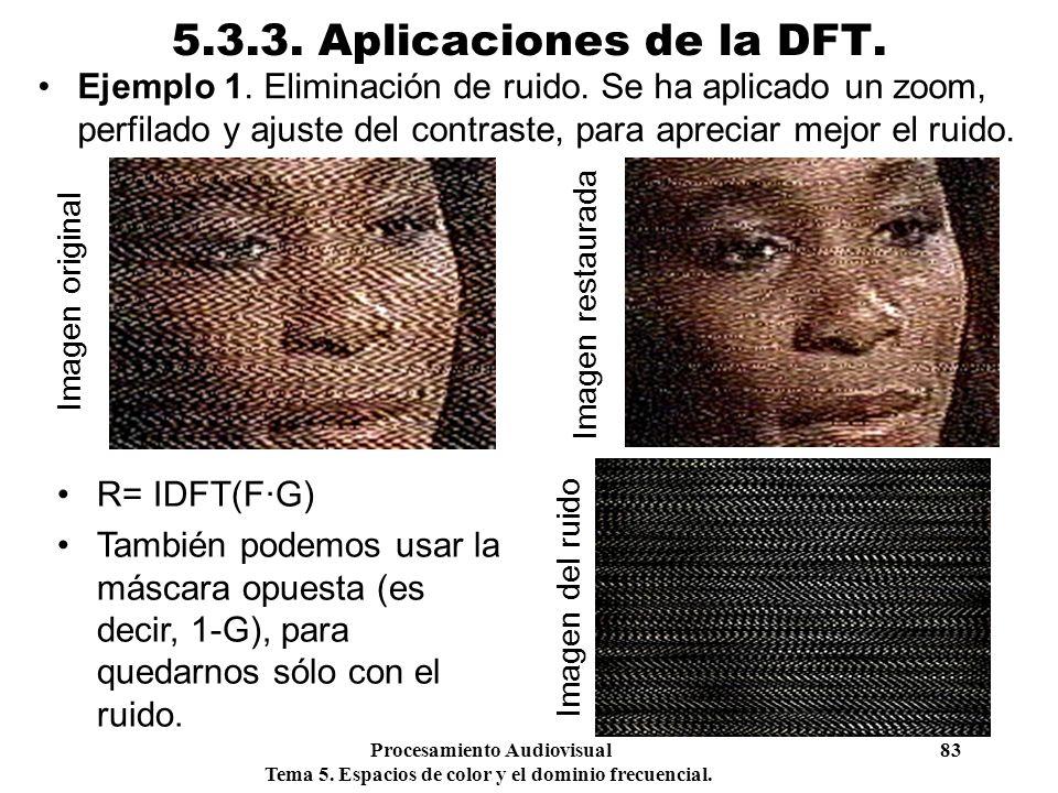 Procesamiento Audiovisual 83 Tema 5. Espacios de color y el dominio frecuencial. 5.3.3. Aplicaciones de la DFT. Ejemplo 1. Eliminación de ruido. Se ha