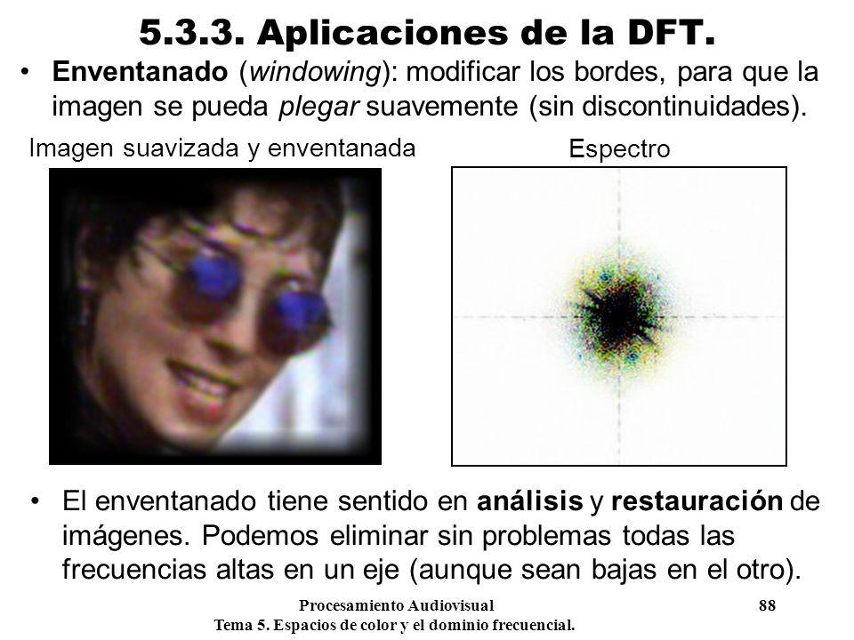Procesamiento Audiovisual 88 Tema 5. Espacios de color y el dominio frecuencial. 5.3.3. Aplicaciones de la DFT. Enventanado (windowing): modificar los