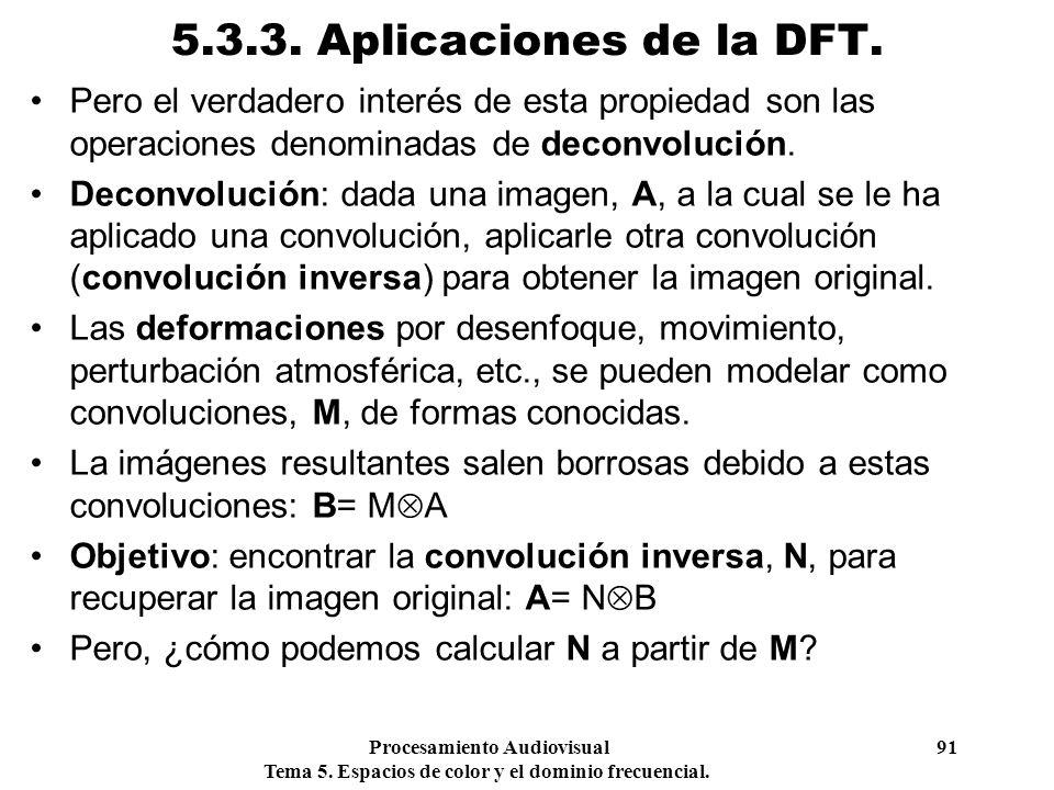Procesamiento Audiovisual 91 Tema 5. Espacios de color y el dominio frecuencial. 5.3.3. Aplicaciones de la DFT. Pero el verdadero interés de esta prop