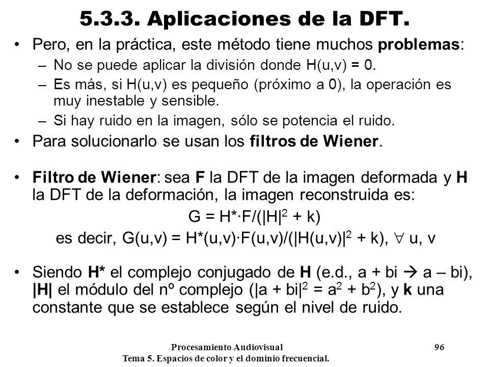 Procesamiento Audiovisual 96 Tema 5. Espacios de color y el dominio frecuencial. 5.3.3. Aplicaciones de la DFT. Pero, en la práctica, este método tien