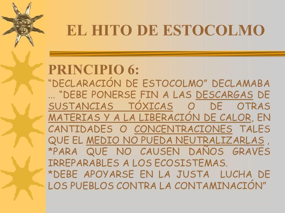 EL HITO DE ESTOCOLMO PRINCIPIO 6: DECLARACIÓN DE ESTOCOLMO DECLAMABA... DEBE PONERSE FIN A LAS DESCARGAS DE SUSTANCIAS TÓXICAS O DE OTRAS MATERIAS Y A