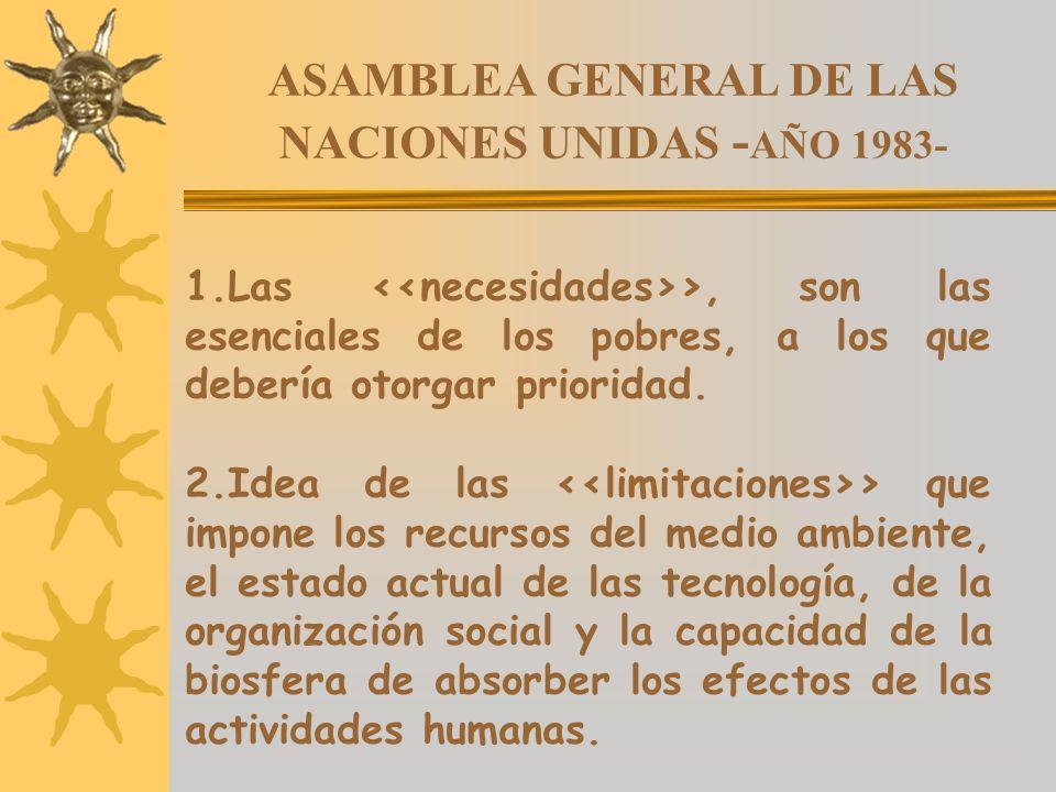 ASAMBLEA GENERAL DE LAS NACIONES UNIDAS - AÑO 1983- 1.Las >, son las esenciales de los pobres, a los que debería otorgar prioridad. 2.Idea de las > qu
