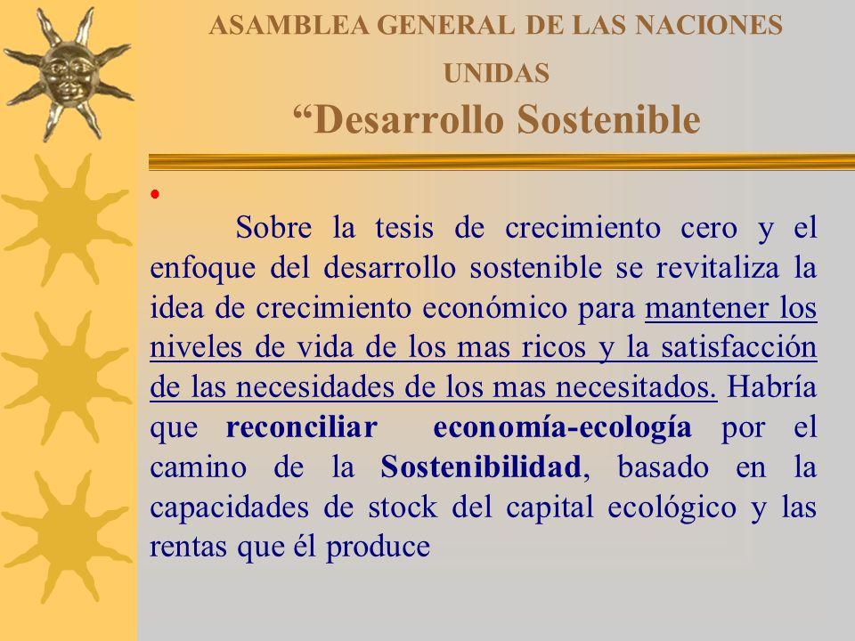 ASAMBLEA GENERAL DE LAS NACIONES UNIDAS Desarrollo Sostenible Sobre la tesis de crecimiento cero y el enfoque del desarrollo sostenible se revitaliza