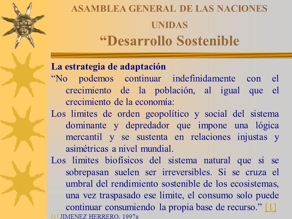 ASAMBLEA GENERAL DE LAS NACIONES UNIDAS Desarrollo Sostenible La estrategia de adaptación No podemos continuar indefinidamente con el crecimiento de l