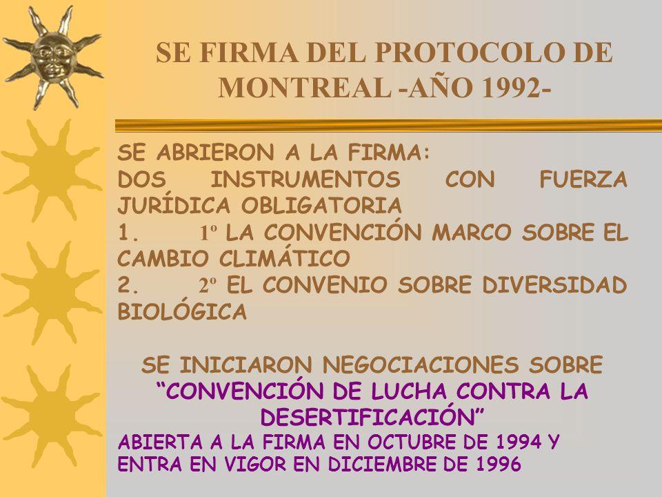 SE FIRMA DEL PROTOCOLO DE MONTREAL -AÑO 1992- SE ABRIERON A LA FIRMA: DOS INSTRUMENTOS CON FUERZA JURÍDICA OBLIGATORIA 1. 1º LA CONVENCIÓN MARCO SOBRE