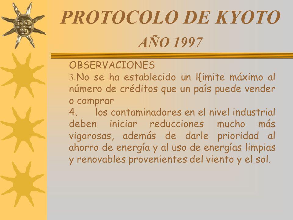 PROTOCOLO DE KYOTO AÑO 1997 OBSERVACIONES 3. No se ha establecido un l{imite máximo al número de créditos que un país puede vender o comprar 4. los co