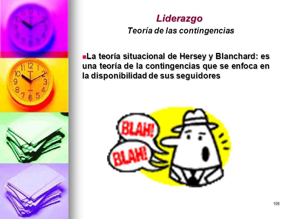 108 Liderazgo Liderazgo Teoría de las contingencias La teoría situacional de Hersey y Blanchard: es una teoría de la contingencias que se enfoca en la