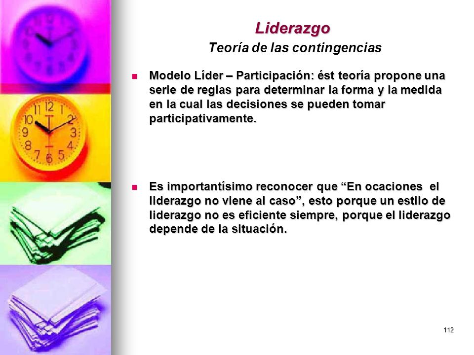 112 Liderazgo Liderazgo Teoría de las contingencias Modelo Líder – Participación: ést teoría propone una serie de reglas para determinar la forma y la