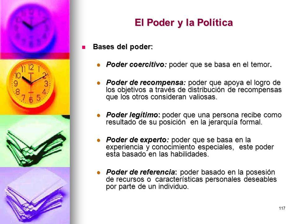 117 El Poder y la Política Bases del poder: Bases del poder: Poder coercitivo: poder que se basa en el temor. Poder coercitivo: poder que se basa en e