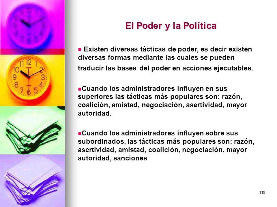 119 El Poder y la Política Existen diversas tácticas de poder, es decir existen diversas formas mediante las cuales se pueden traducir las bases del p