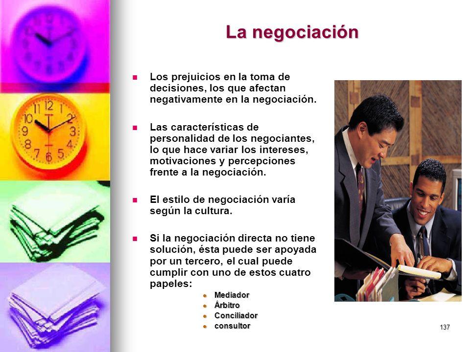 137 La negociación Los prejuicios en la toma de decisiones, los que afectan negativamente en la negociación. Las características de personalidad de lo