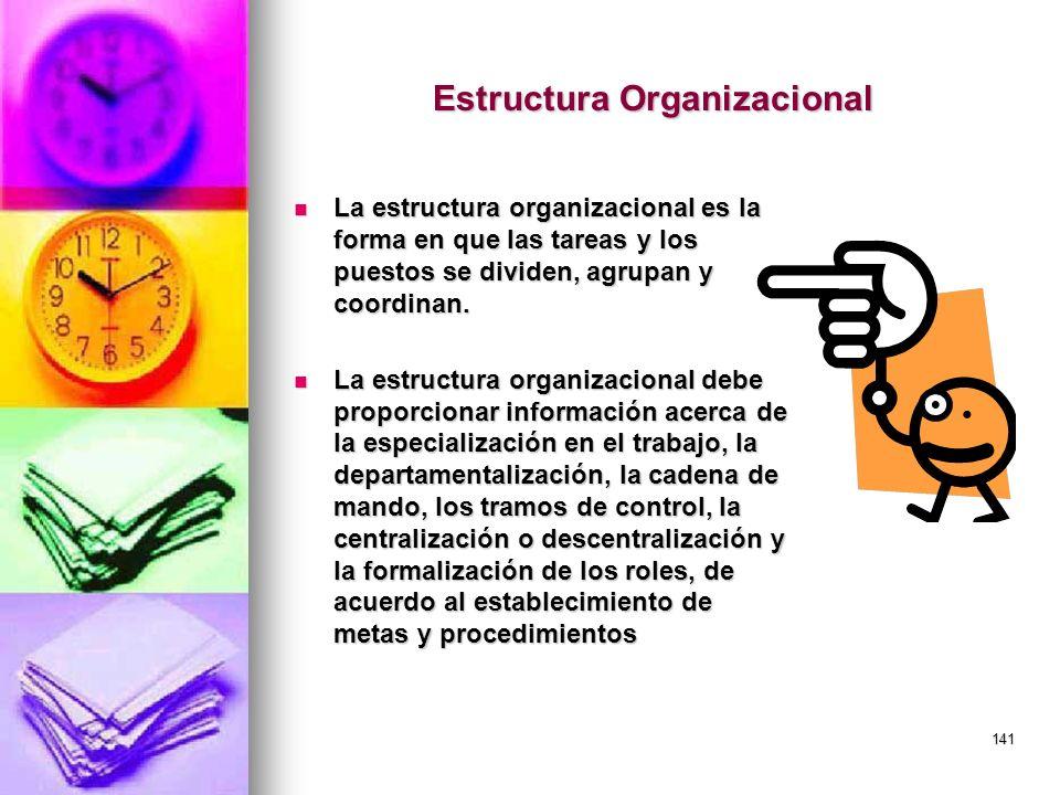 141 Estructura Organizacional La estructura organizacional es la forma en que las tareas y los puestos se dividen, agrupan y coordinan. La estructura