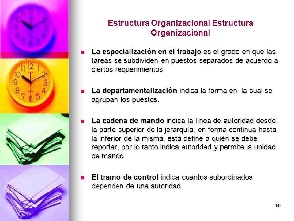 142 Estructura Organizacional Estructura Organizacional La especialización en el trabajo es el grado en que las tareas se subdividen en puestos separa