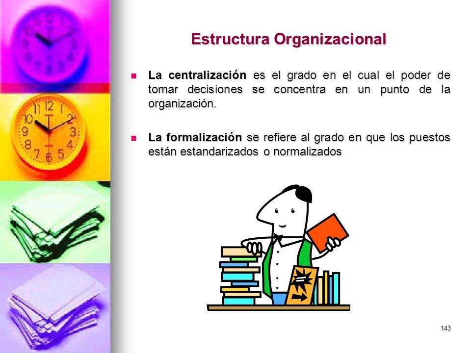143 Estructura Organizacional La centralización es el grado en el cual el poder de tomar decisiones se concentra en un punto de la organización. La ce