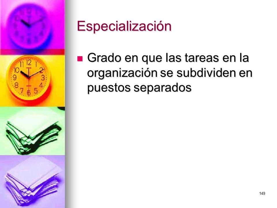 149 Especialización Grado en que las tareas en la organización se subdividen en puestos separados Grado en que las tareas en la organización se subdiv