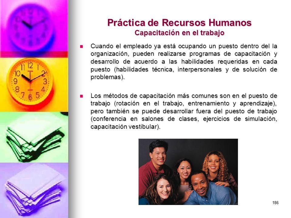 186 Práctica de Recursos Humanos Capacitación en el trabajo Cuando el empleado ya está ocupando un puesto dentro del la organización, pueden realizars