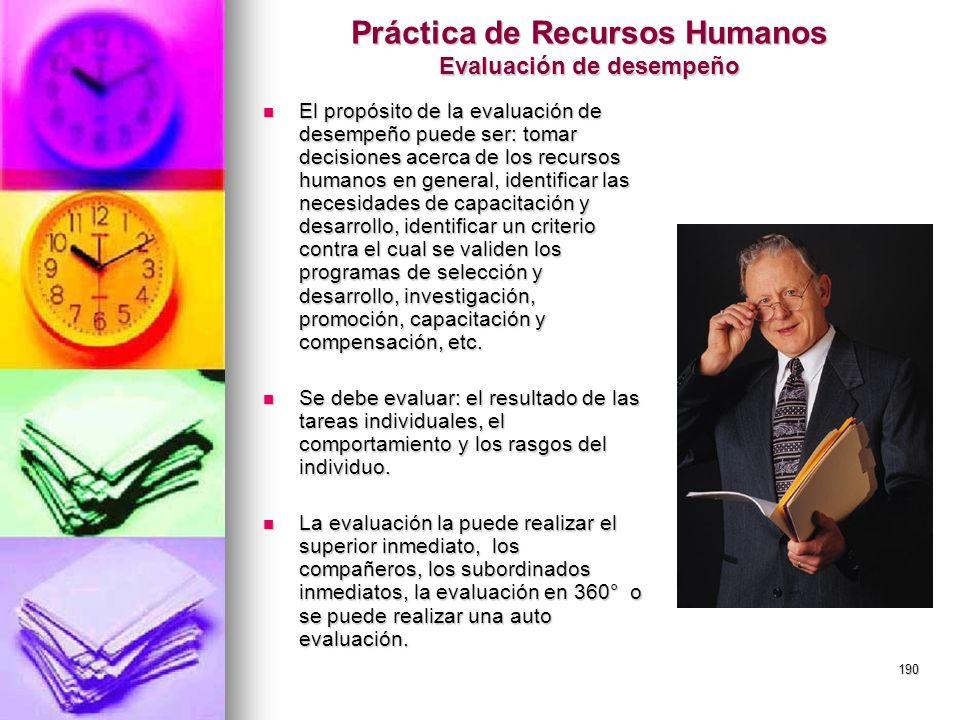 190 Práctica de Recursos Humanos Evaluación de desempeño El propósito de la evaluación de desempeño puede ser: tomar decisiones acerca de los recursos