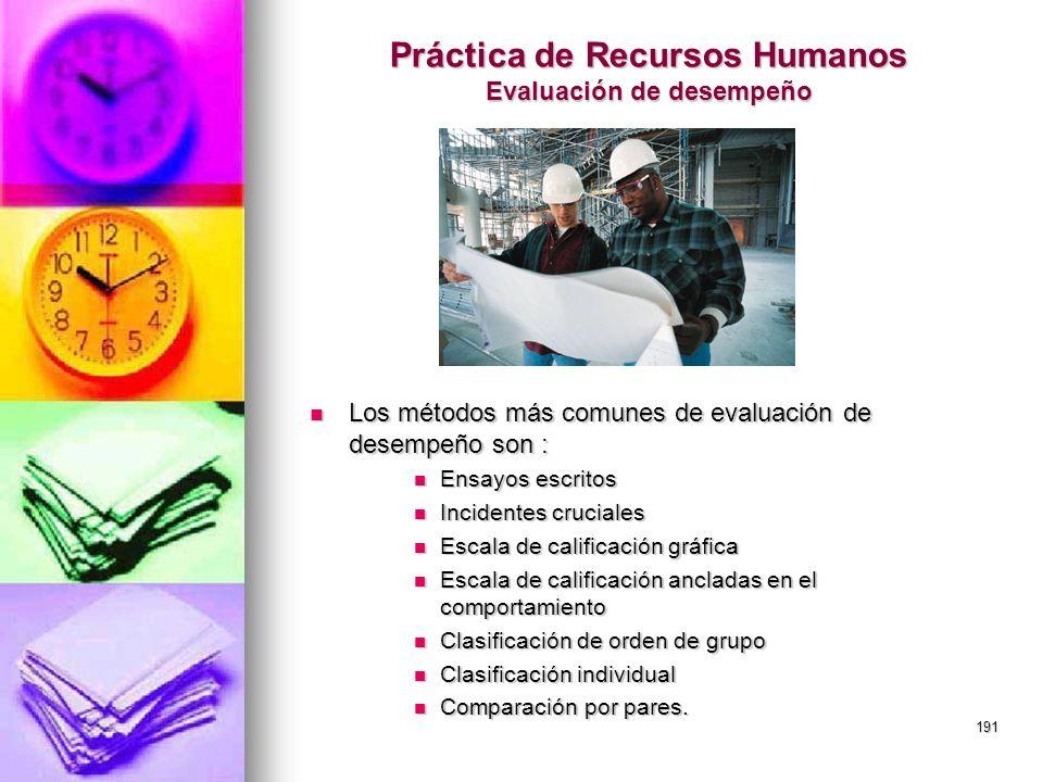 191 Práctica de Recursos Humanos Evaluación de desempeño Los métodos más comunes de evaluación de desempeño son : Los métodos más comunes de evaluació