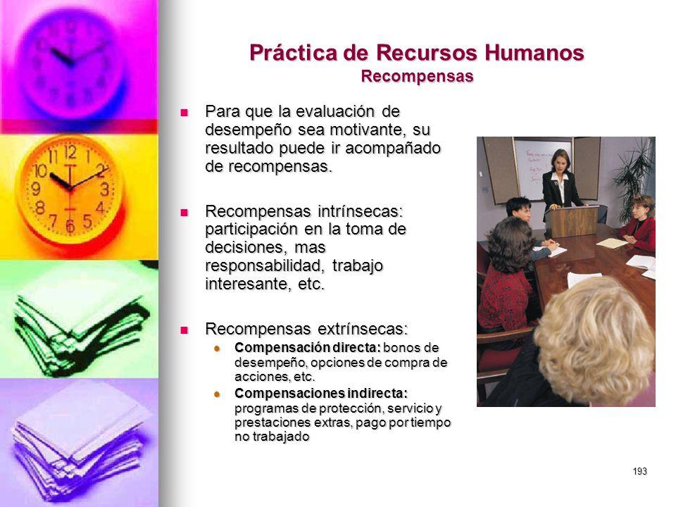 193 Práctica de Recursos Humanos Recompensas Para que la evaluación de desempeño sea motivante, su resultado puede ir acompañado de recompensas. Para