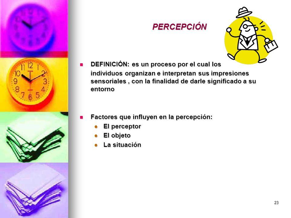 23 PERCEPCIÓN DEFINICIÓN: es un proceso por el cual los DEFINICIÓN: es un proceso por el cual los individuos organizan e interpretan sus impresiones s