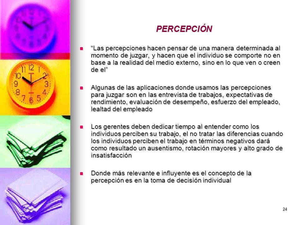24 PERCEPCIÓN Las percepciones hacen pensar de una manera determinada al momento de juzgar, y hacen que el individuo se comporte no en base a la reali
