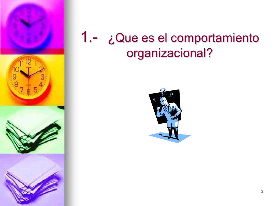 4 1.- 1.-QUE ES EL COMPORTAMIENTO ORGANIZACIONAL Como el centro a estudio es la organización, es importante recordar que esta es una unidad social (de mínimo dos persona) coordinada concientemente de manera que logre continuidad y el logro del sus objetivos.