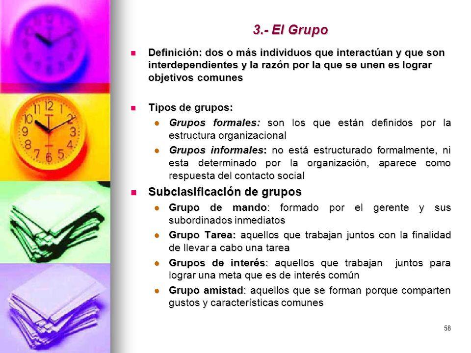 58 3.- El Grupo Definición: dos o más individuos que interactúan y que son interdependientes y la razón por la que se unen es lograr objetivos comunes