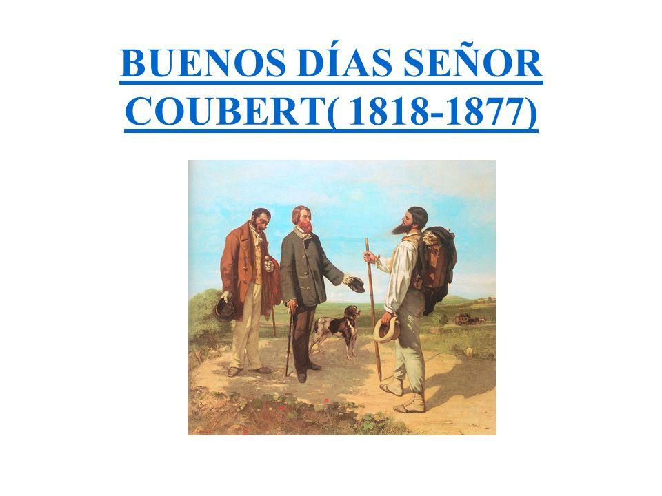 BUENOS DÍAS SEÑOR COUBERT( 1818-1877)