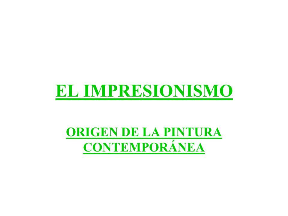 EL IMPRESIONISMO ORIGEN DE LA PINTURA CONTEMPORÁNEA