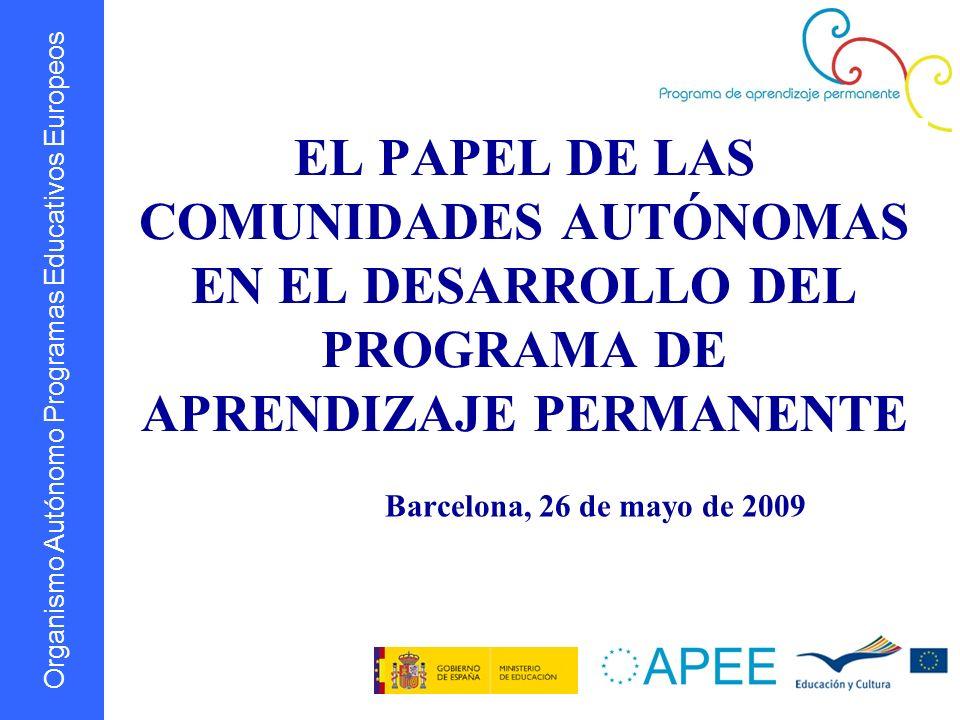 Organismo Autónomo Programas Educativos Europeos EL PAPEL DE LAS COMUNIDADES AUTÓNOMAS EN EL DESARROLLO DEL PROGRAMA DE APRENDIZAJE PERMANENTE Barcelo
