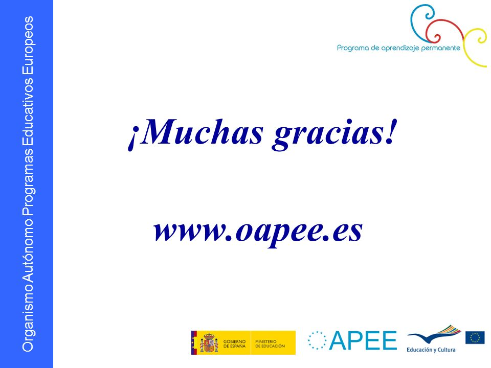 Organismo Autónomo Programas Educativos Europeos ¡Muchas gracias! www.oapee.es