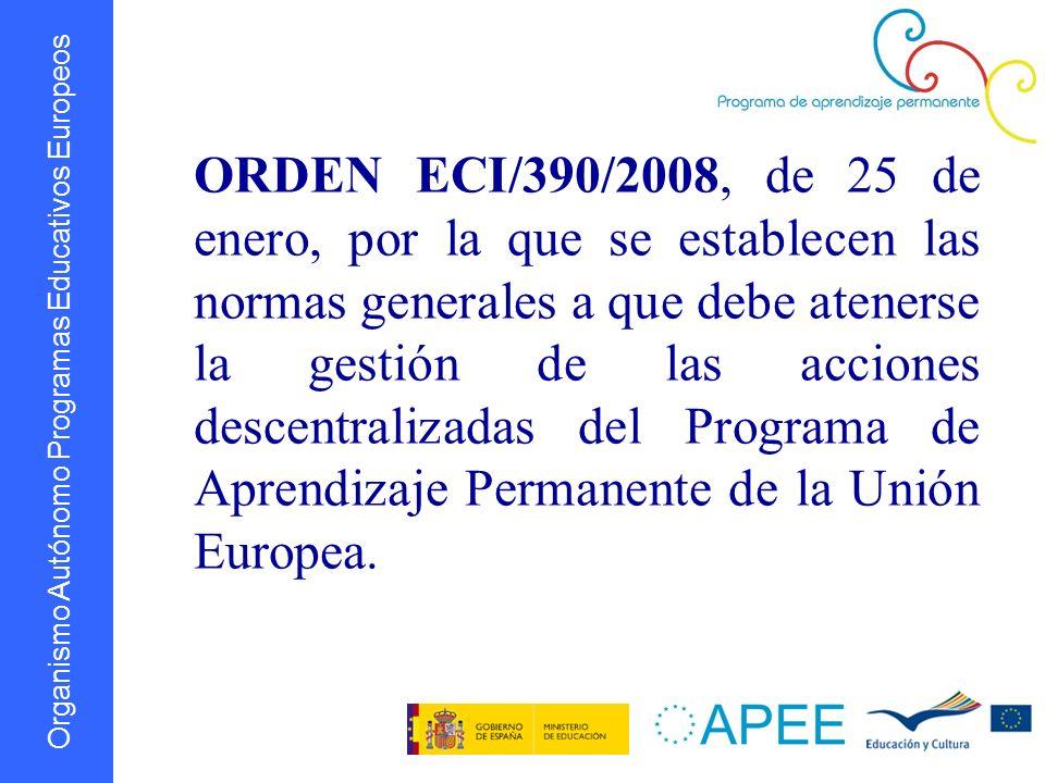 Organismo Autónomo Programas Educativos Europeos ORDEN ECI/390/2008, de 25 de enero, por la que se establecen las normas generales a que debe atenerse