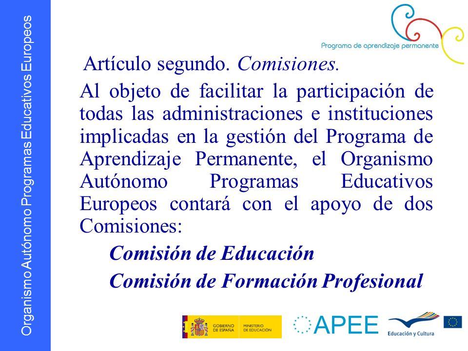 Organismo Autónomo Programas Educativos Europeos Artículo segundo. Comisiones. Al objeto de facilitar la participación de todas las administraciones e