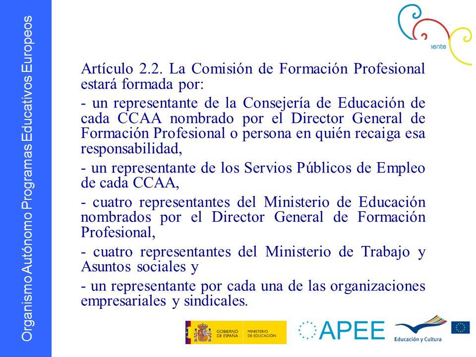 Organismo Autónomo Programas Educativos Europeos Artículo 2.2. La Comisión de Formación Profesional estará formada por: - un representante de la Conse