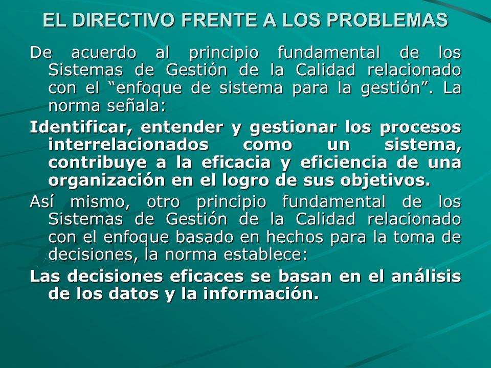 EL DIRECTIVO FRENTE A LOS PROBLEMAS De acuerdo al principio fundamental de los Sistemas de Gestión de la Calidad relacionado con el enfoque de sistema para la gestión.